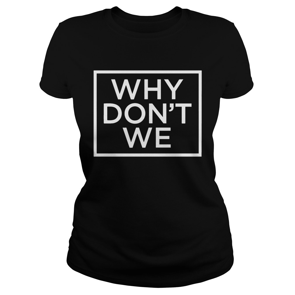 Why Don T We What Am I: Why Don't We Shirt