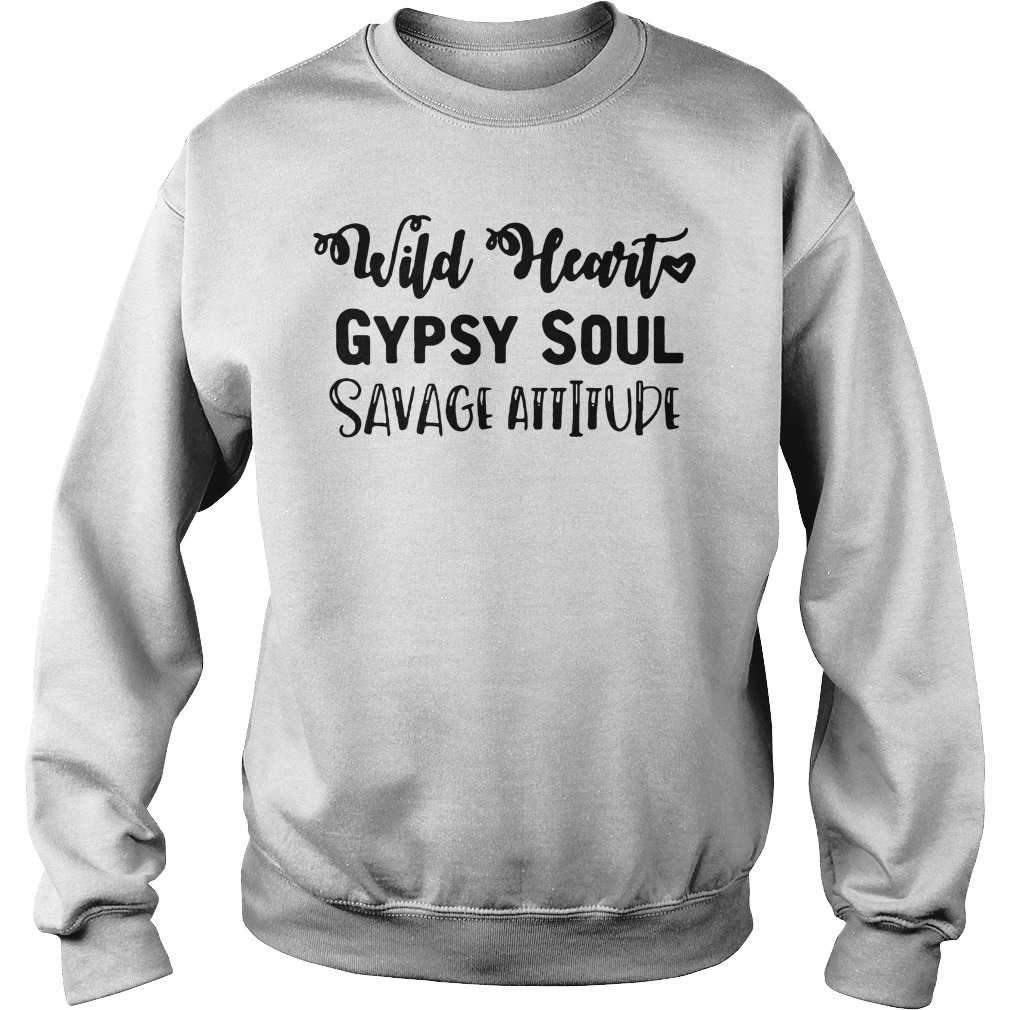 Wild heart Gypsy soul savage attitude Sweater