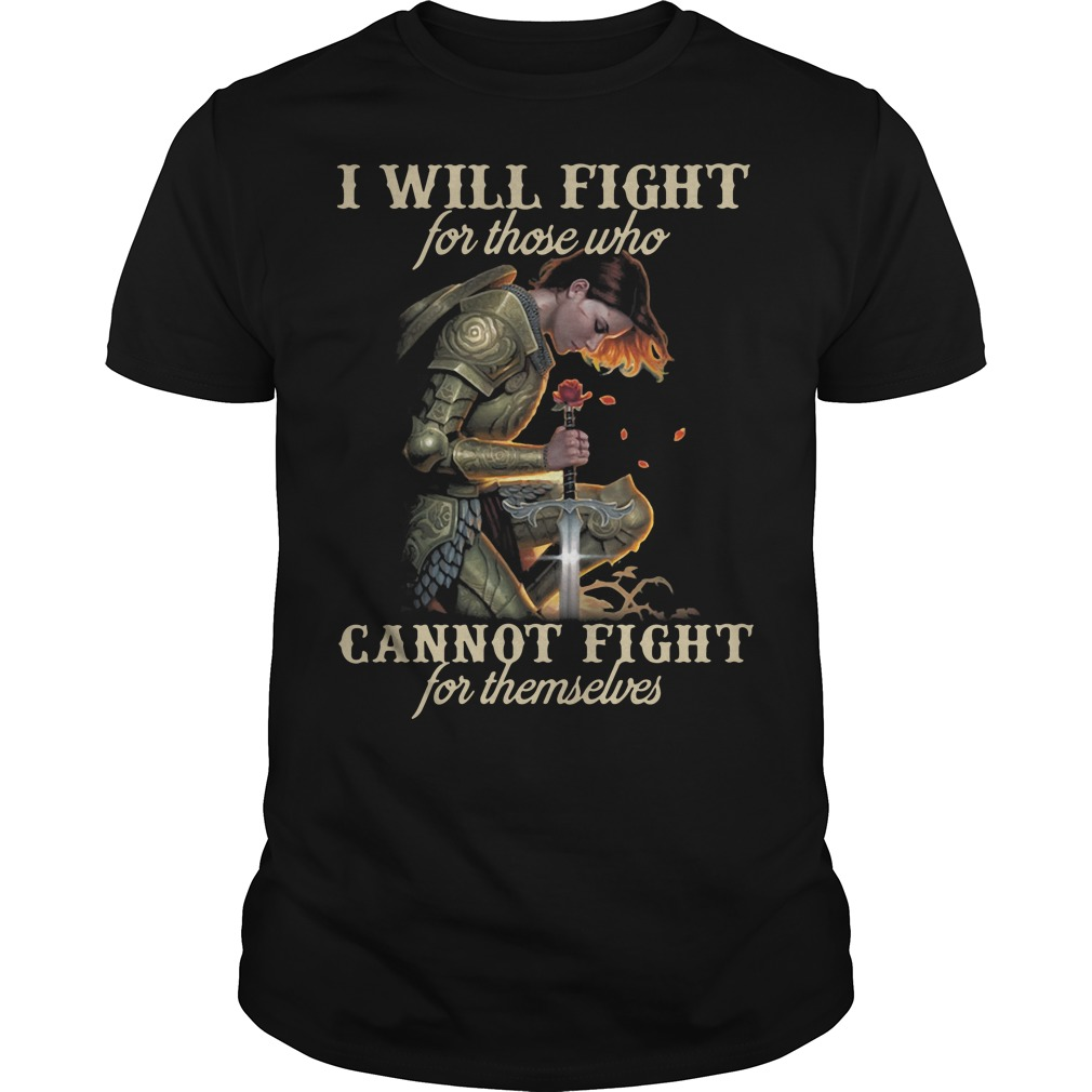 I will fight for those who cannot fight for themselves Guys shirt