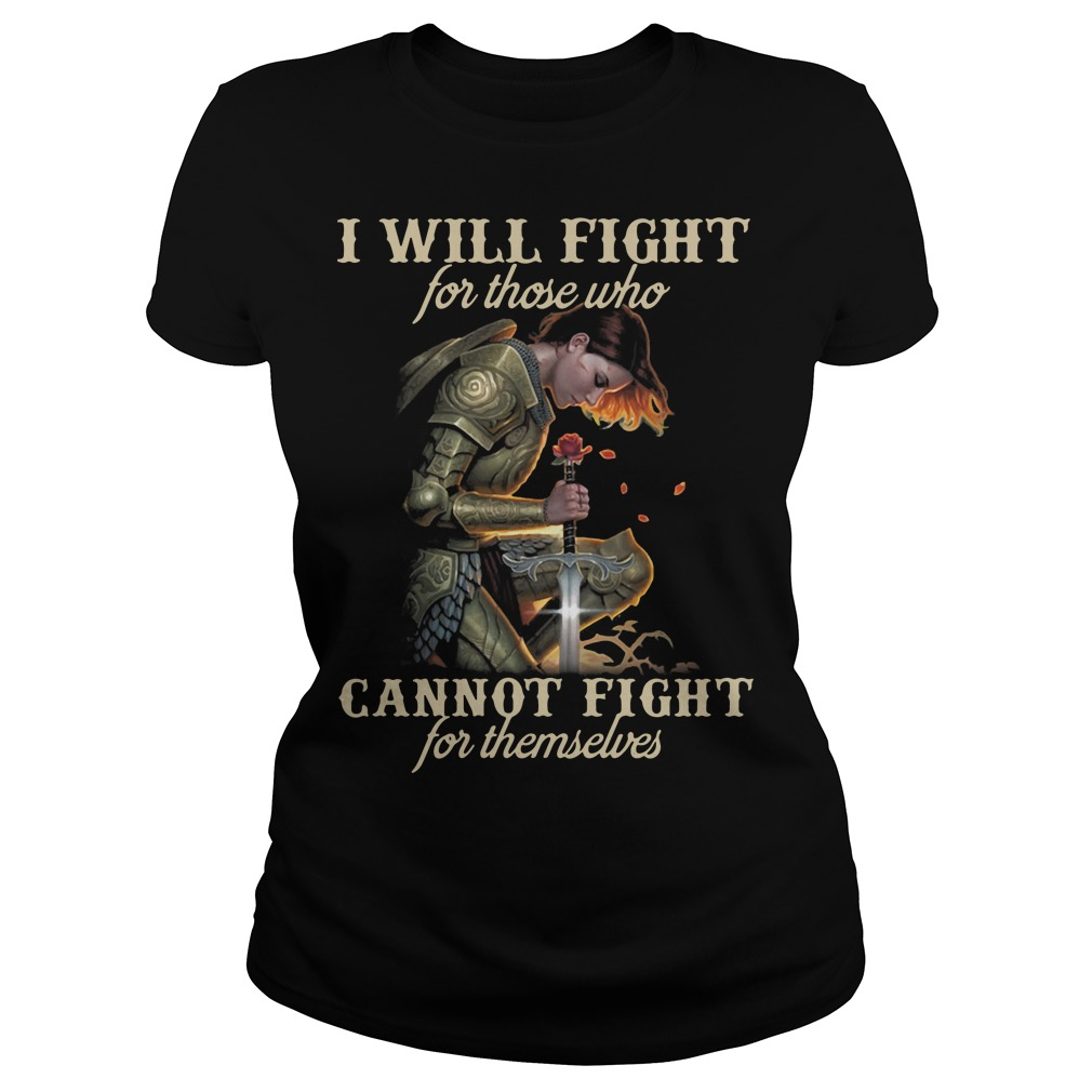 I will fight for those who cannot fight for themselves shirt