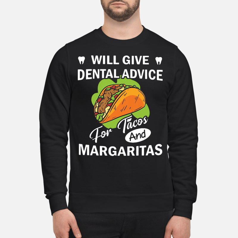 Will give dental advice for Tacos and Margaritas Sweater