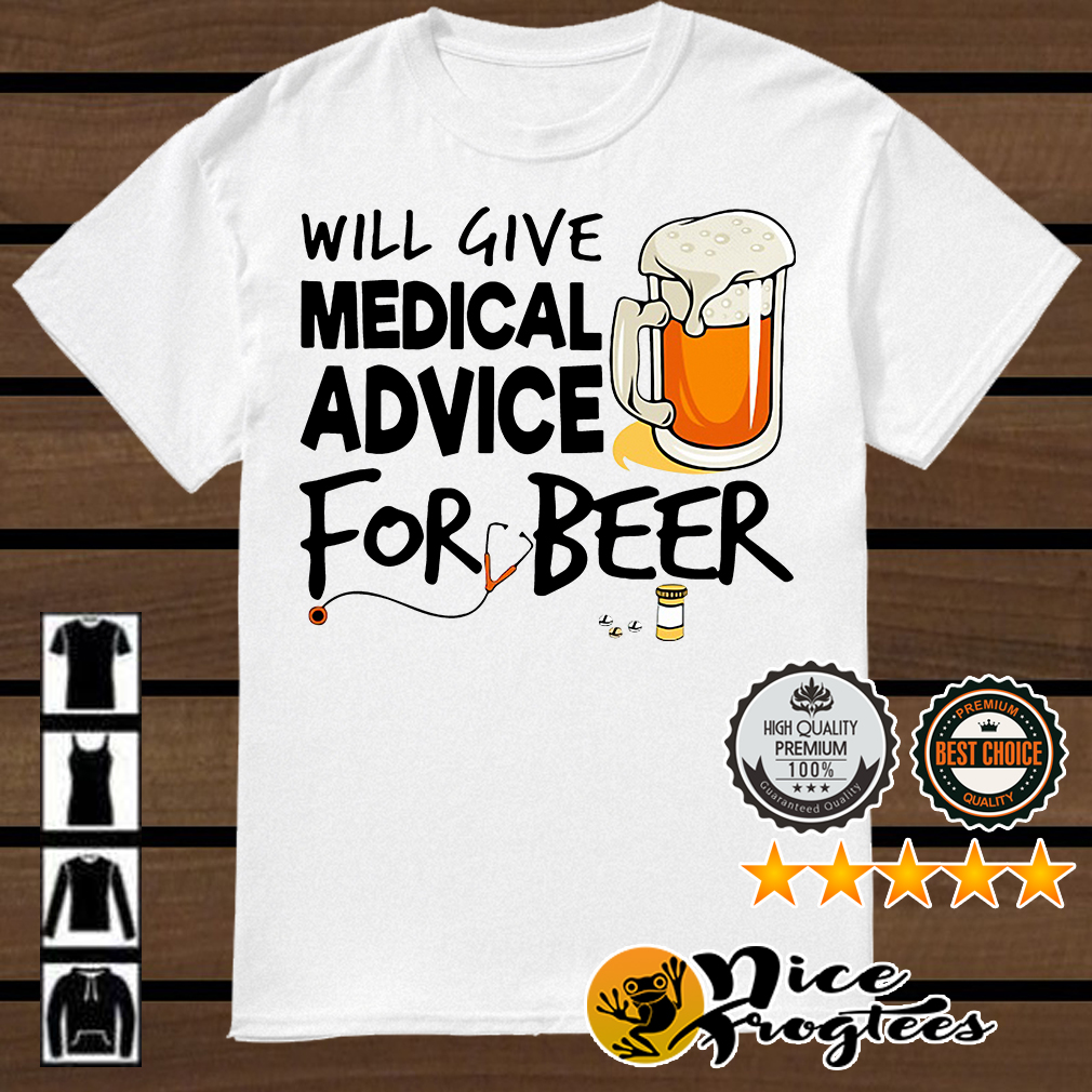 Will give medical advice for beer shirt