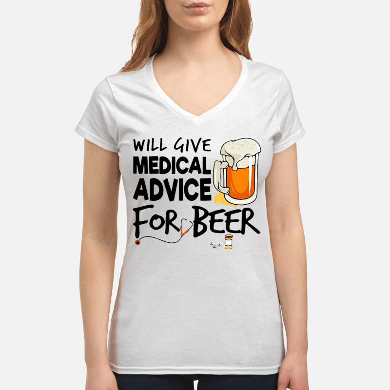 Will give medical advice for beer V-neck t-shirt
