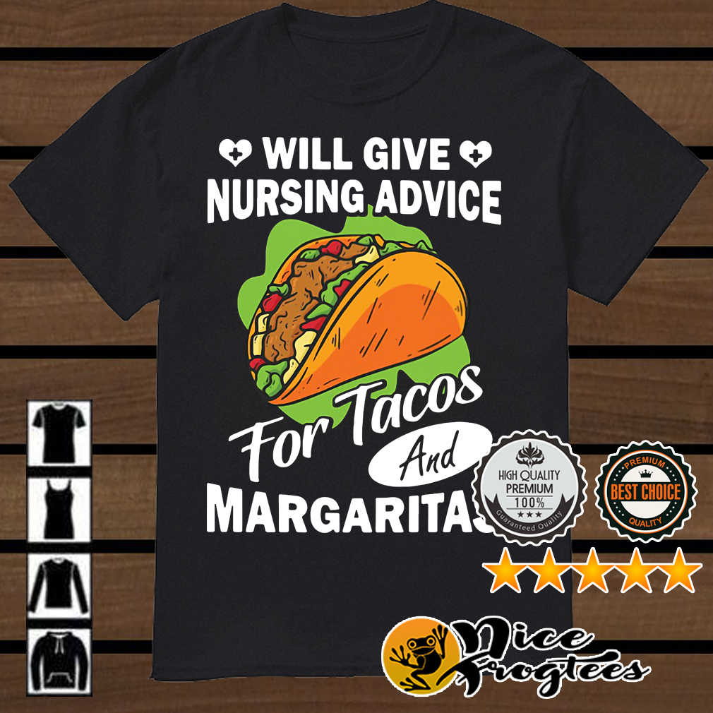 Will give nursing advice for Tacos and Margaritas shirt