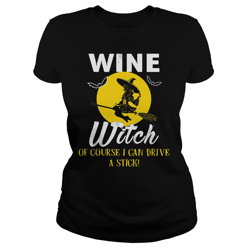 Wine witch of course I can drive a stick shirt