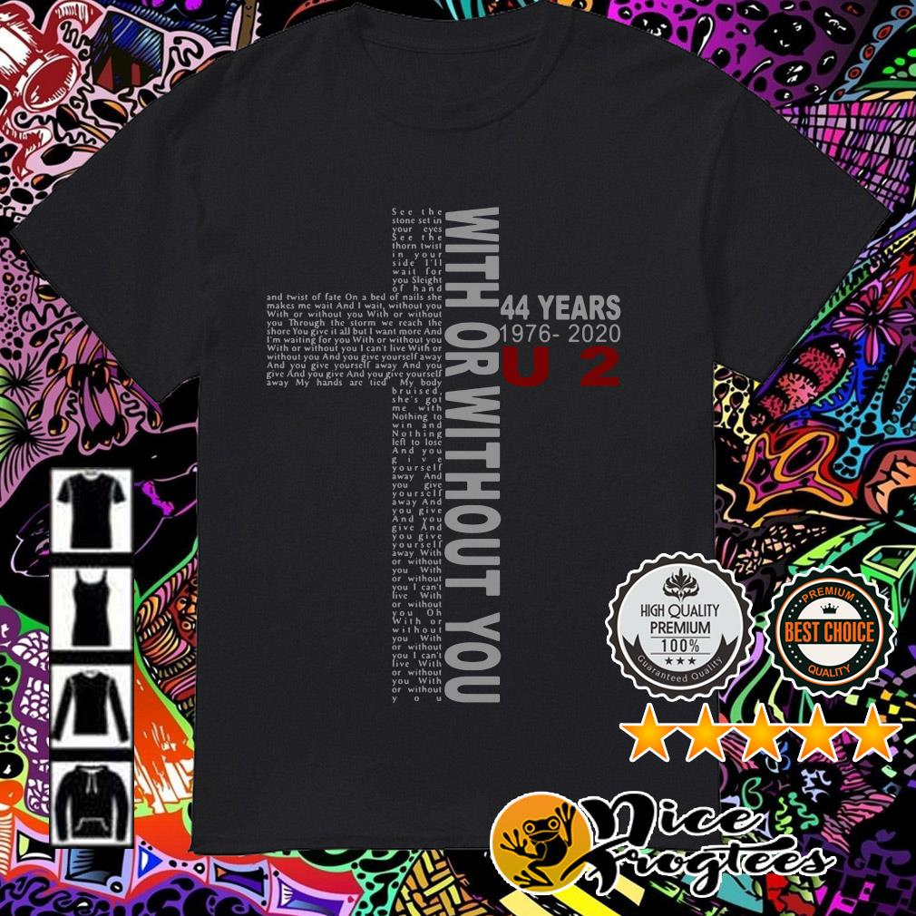 With or without you 44 years 1976-2020 U2 Jesus shirt