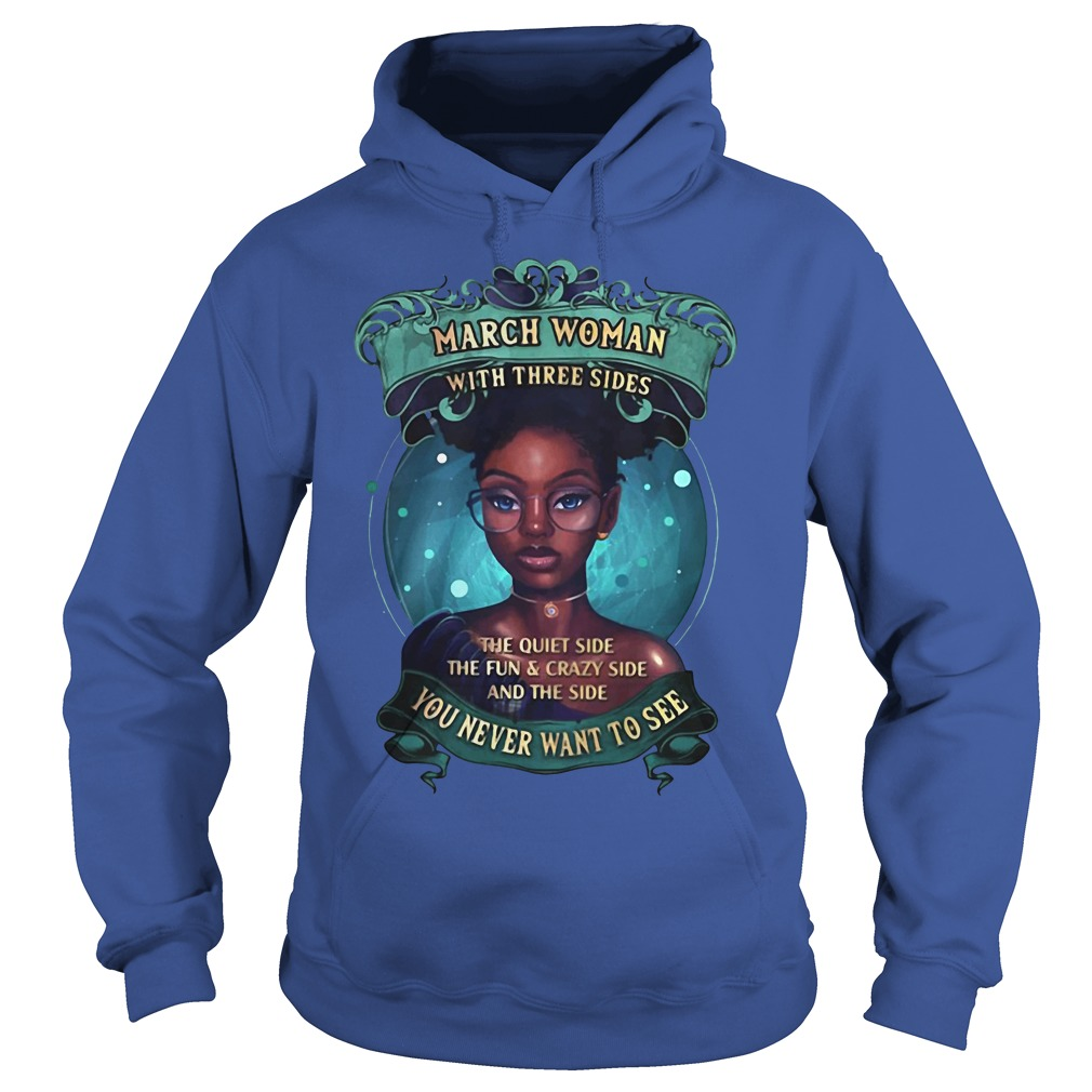 March Woman with three sides the quiet side the fun and crazy side and the side Hoodie