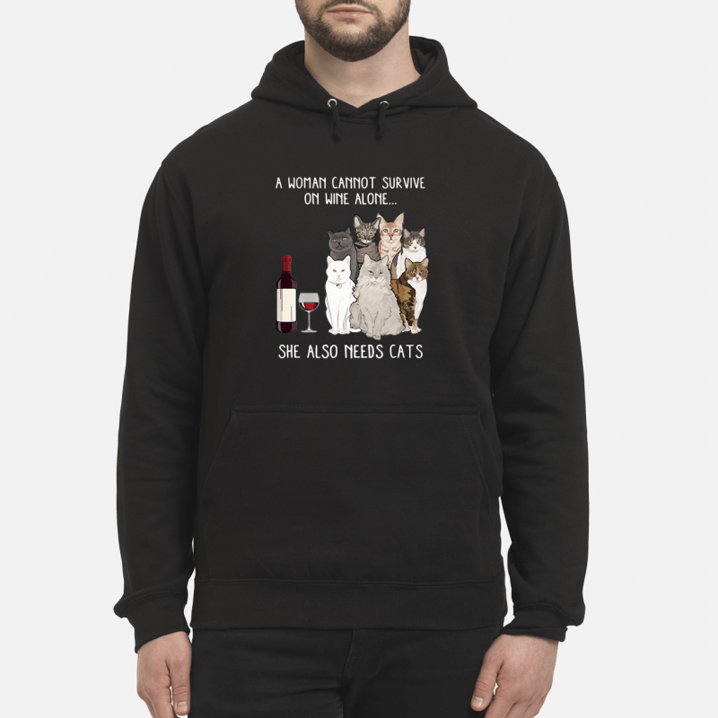 A woman cannot survive on wine alone she also needs cats Hoodie