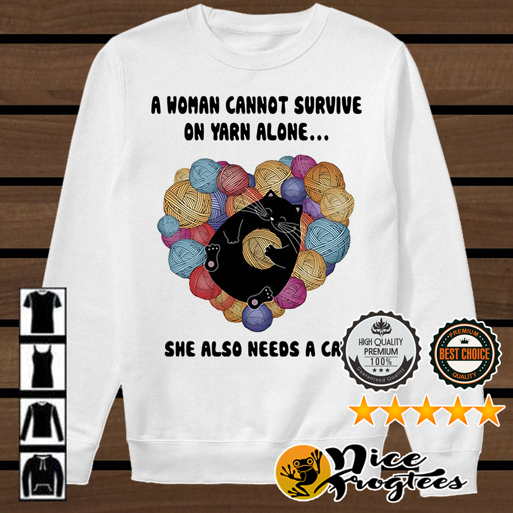 A woman cannot survive on yarn alone she also needs a cat shirt