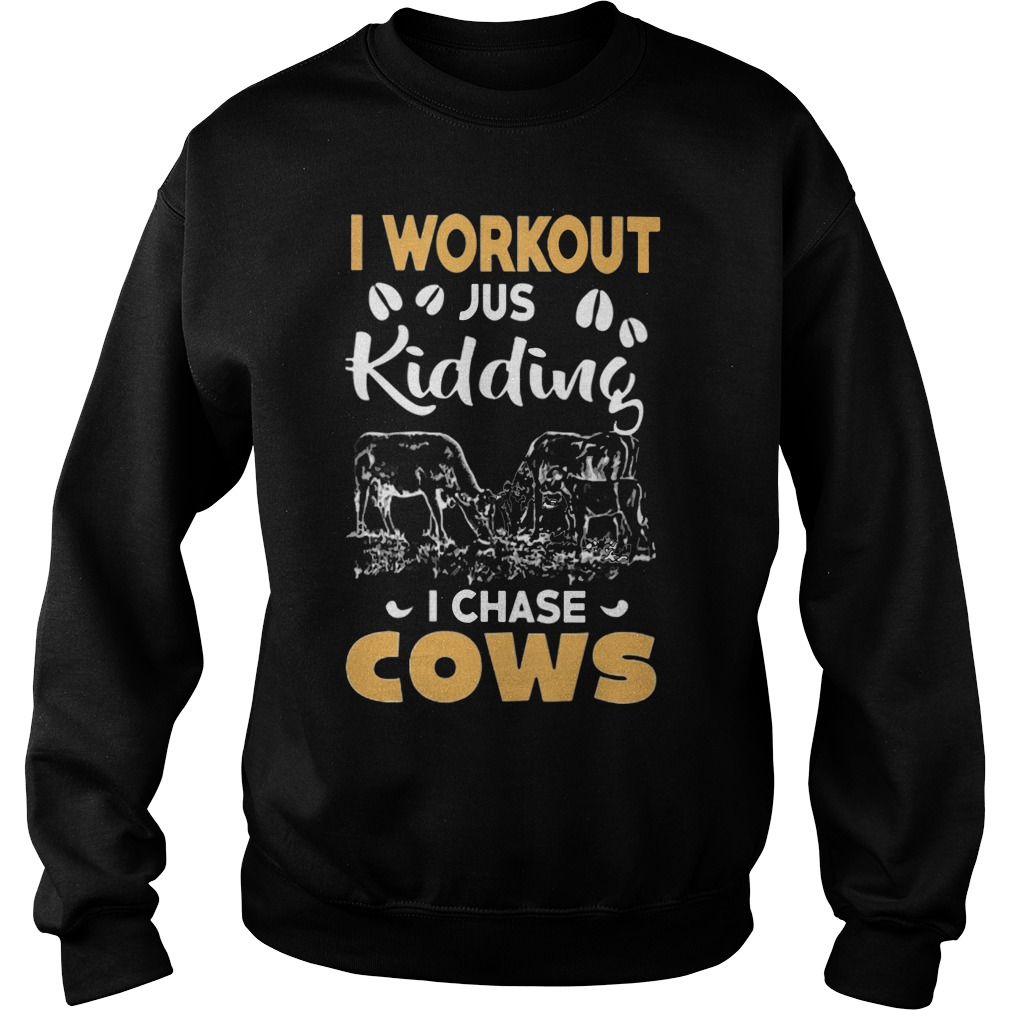 I work out just kidding I chase cows Sweater