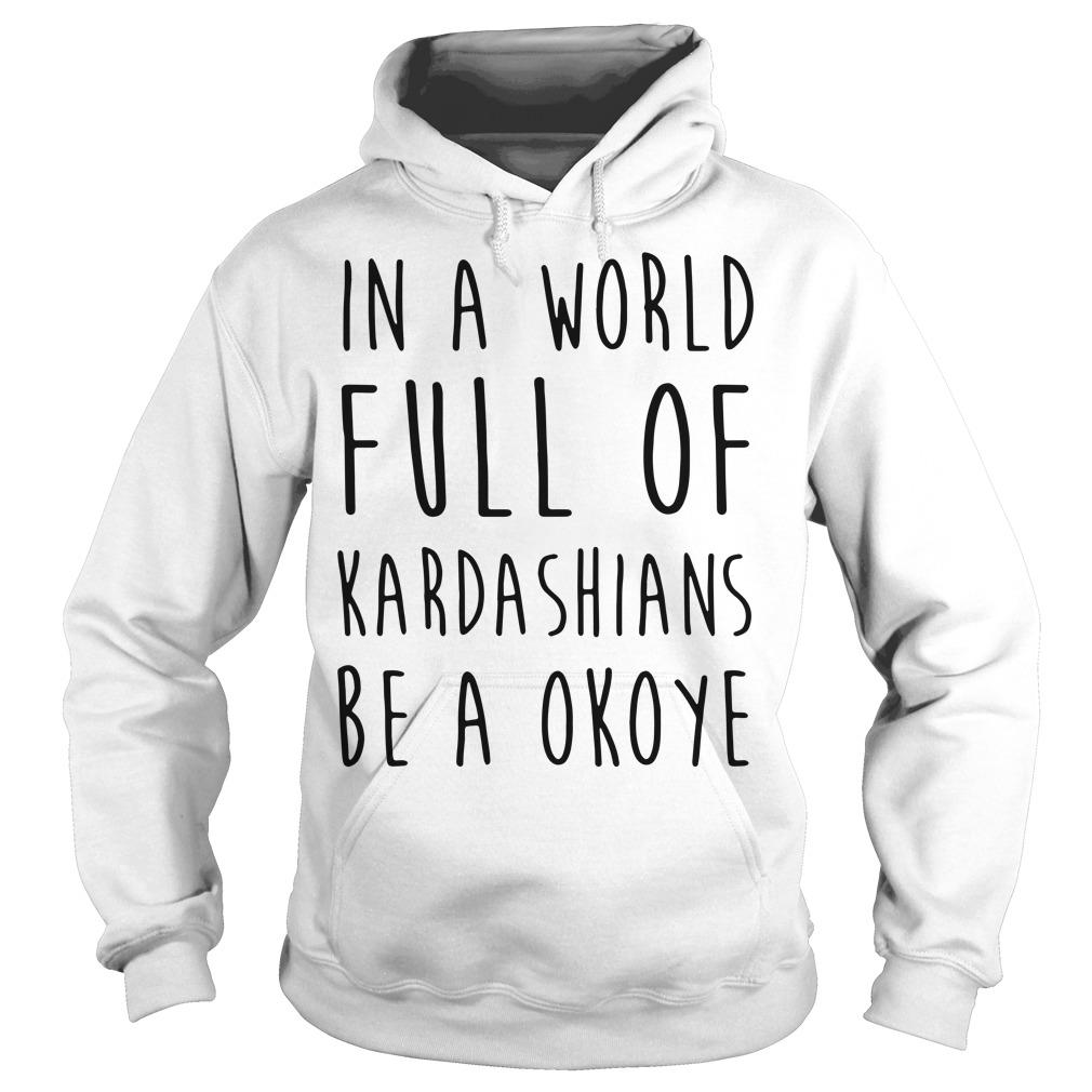 In a world full of Kardashians be a Okoye Hoodie