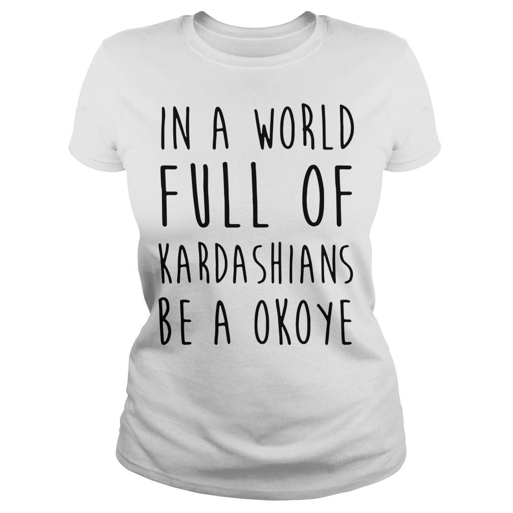 In a world full of Kardashians be a Okoye Ladies tee