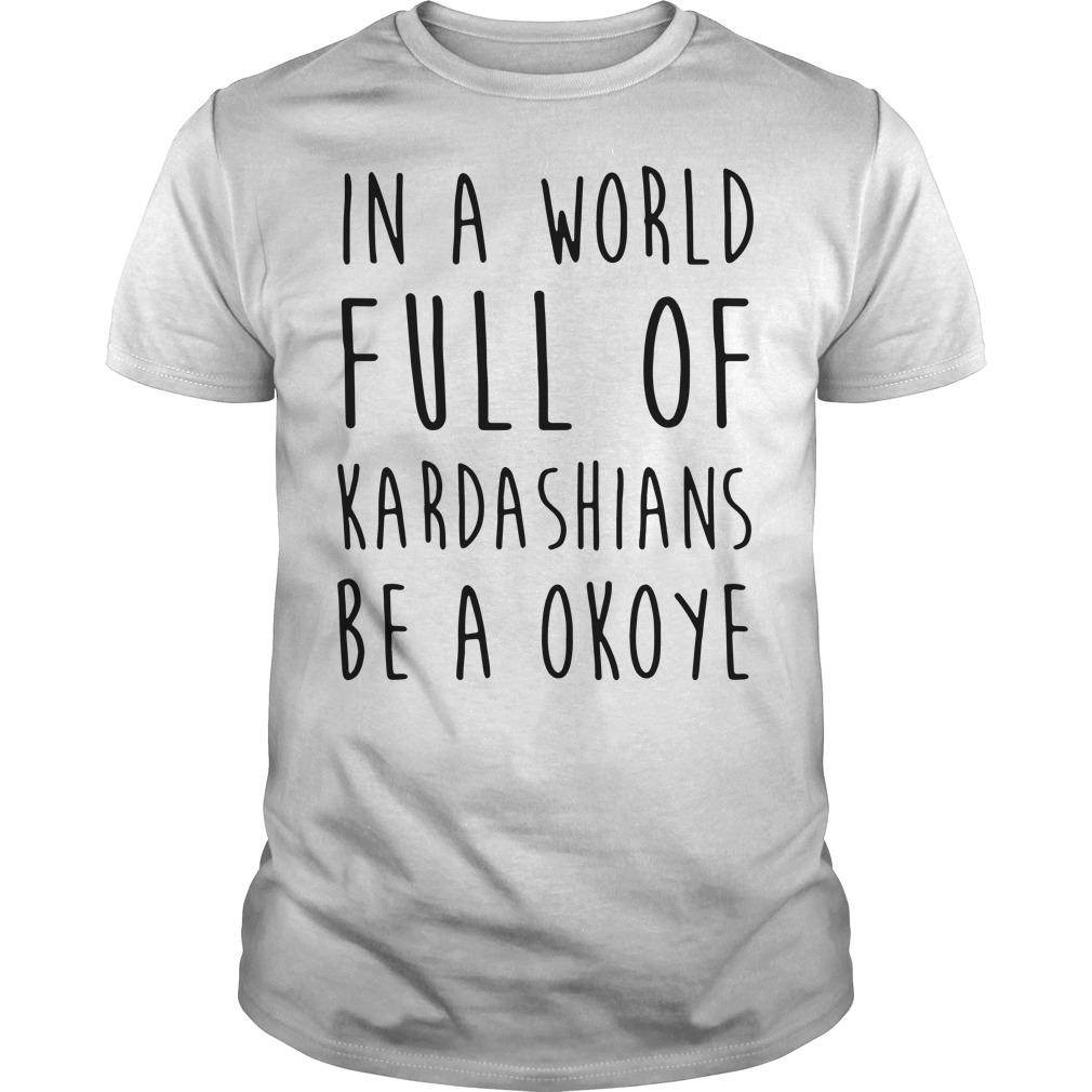 In a world full of Kardashians be a Okoye shirt