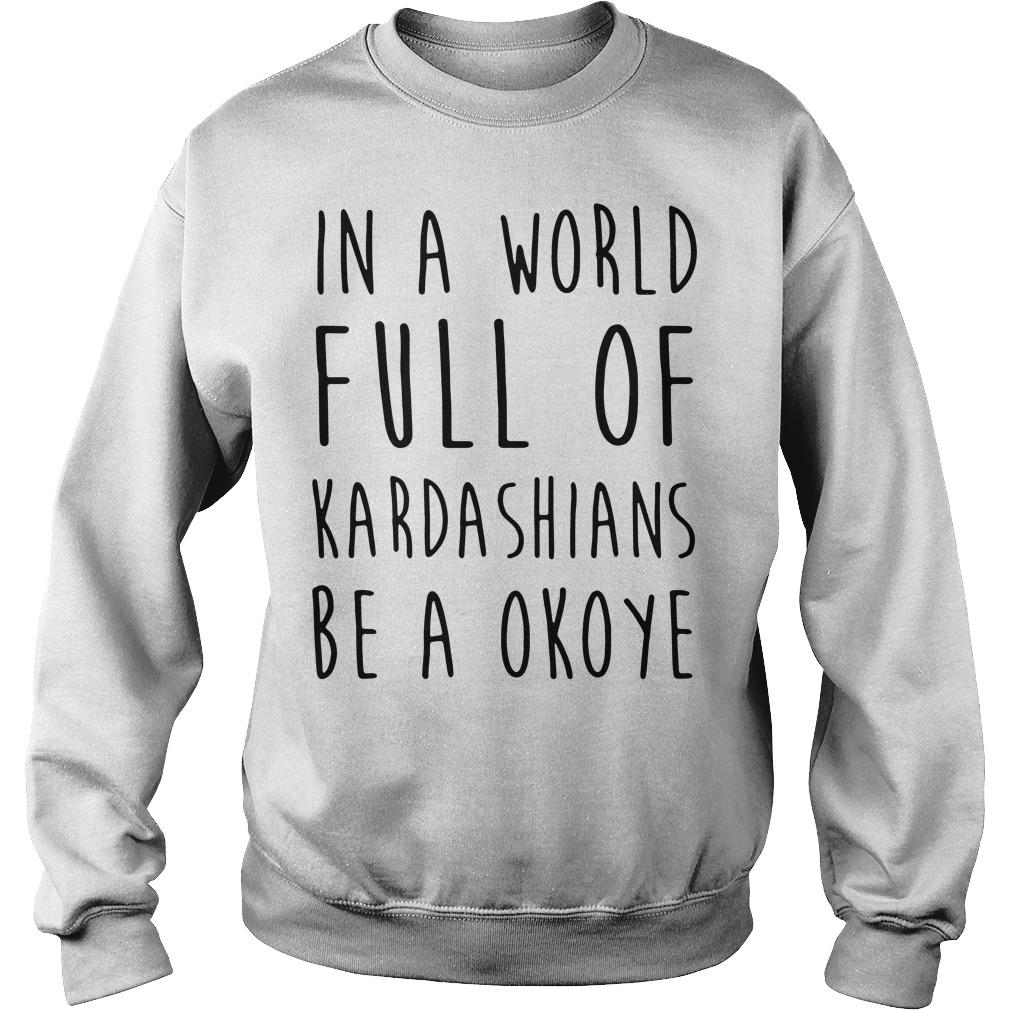 In a world full of Kardashians be a Okoye Sweater