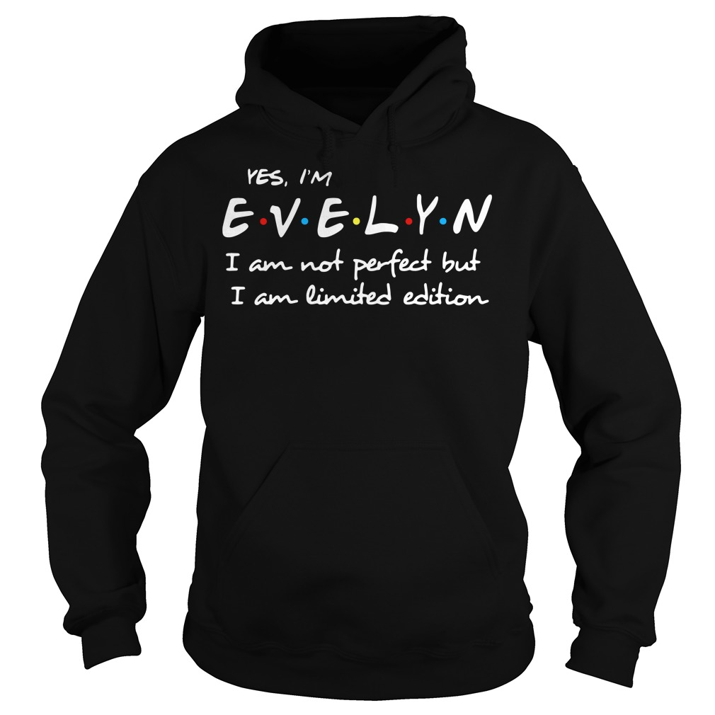 Yes I'm Evelyn I am not perfect but I am limited edition Hoodie
