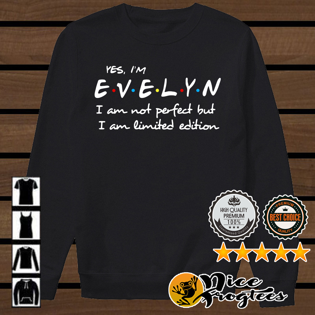 Yes I'm Evelyn I am not perfect but I am limited edition shirt