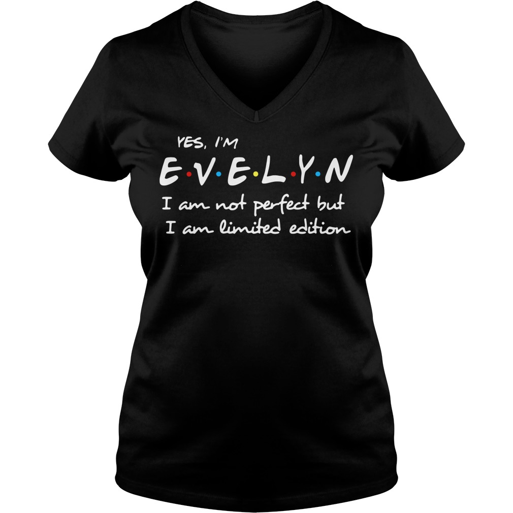 Yes I'm Evelyn I am not perfect but I am limited edition V-neck t-shirt