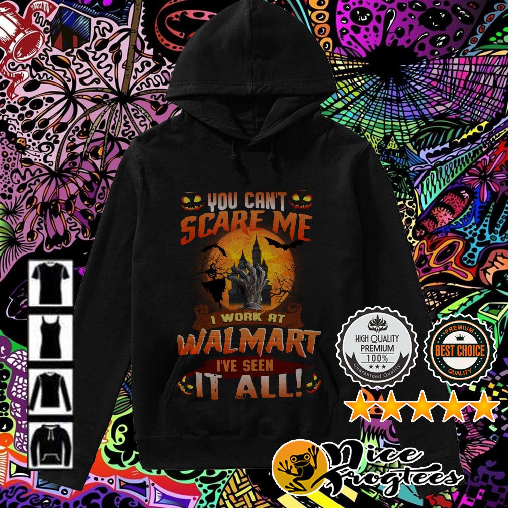 You can't scare me I work at Walmart I've seen it all Halloween Hoodie