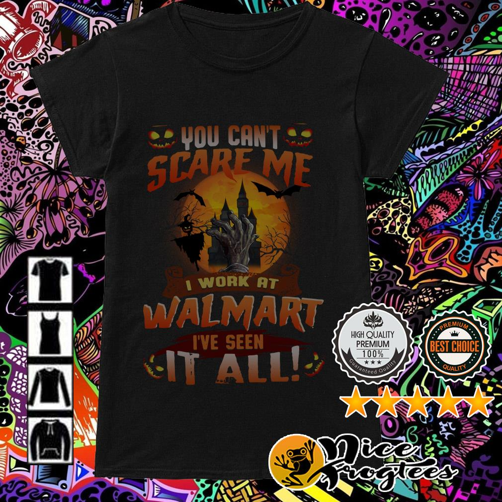 You can't scare me I work at Walmart I've seen it all Halloween Ladies Tee
