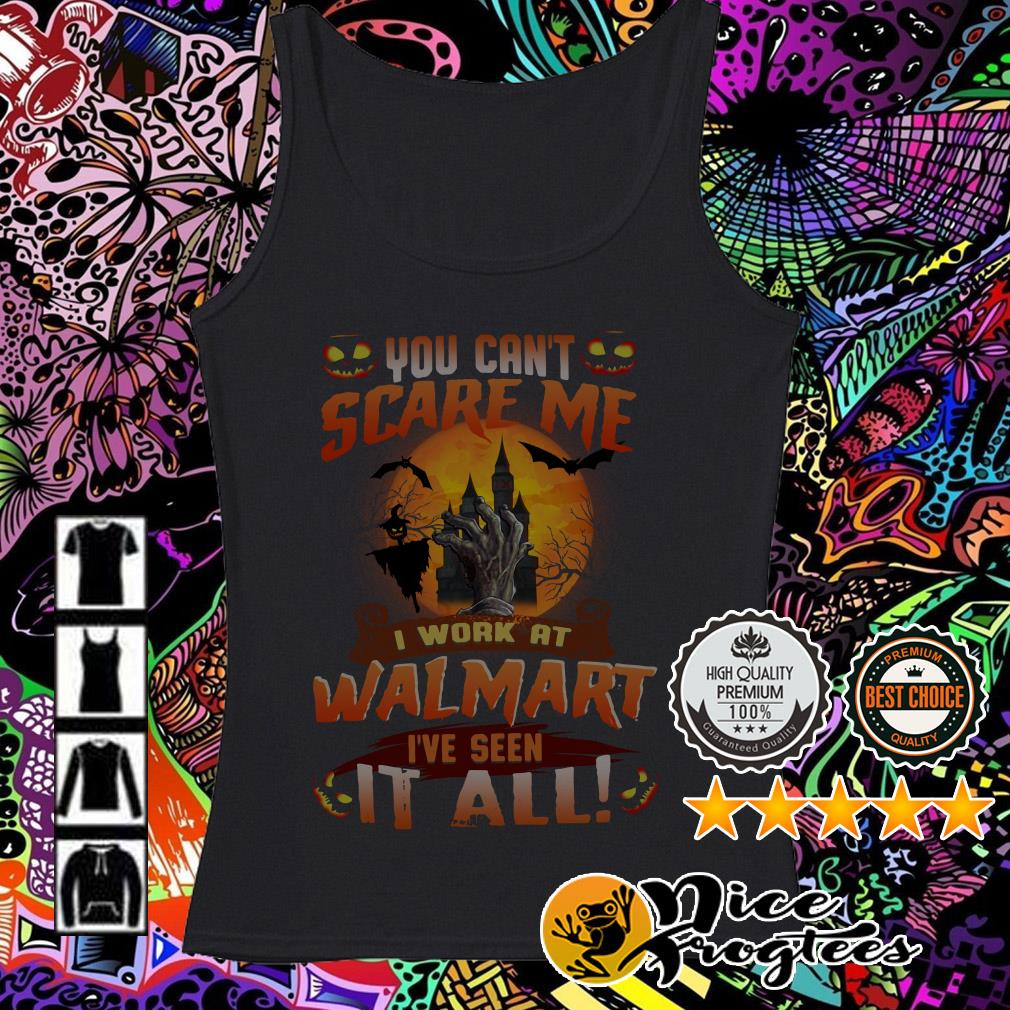 You can't scare me I work at Walmart I've seen it all Halloween Tank top