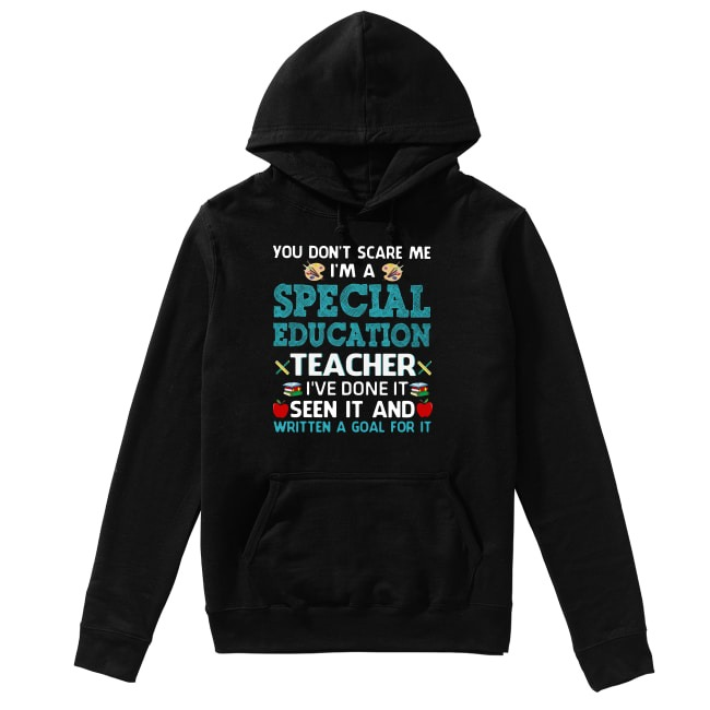 You don't scare me I'm a special education teacher I've done it seen it Hoodie