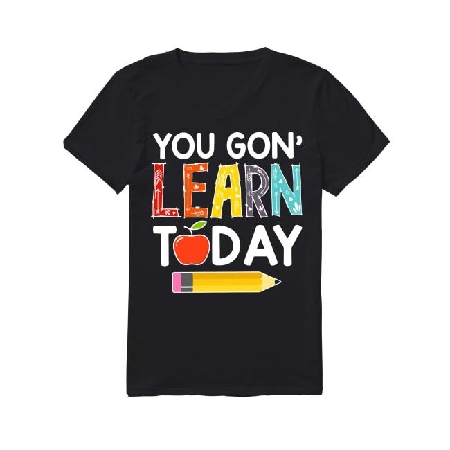 You gon' learn today teacher V-neck T-shirt