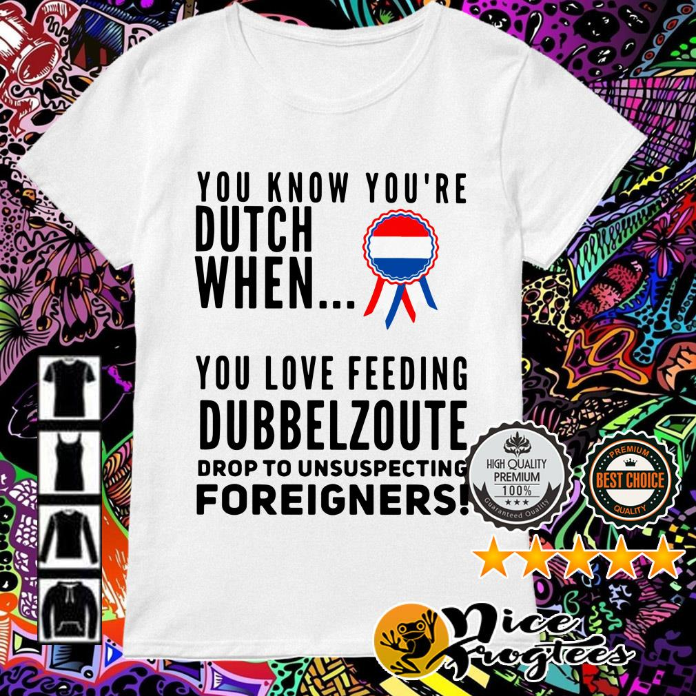 You know you're dutch when you love feeling Dubbel Zoute drop to unsuspecting Ladies Tee