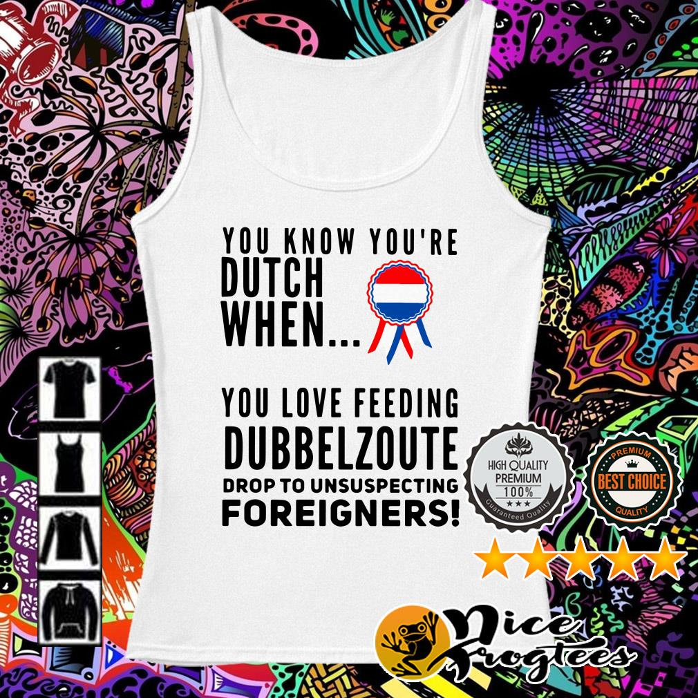 You know you're dutch when you love feeling Dubbel Zoute drop to unsuspecting Tank top