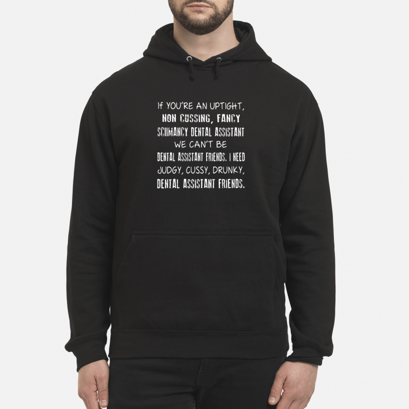 If you're an uptight non cussing fancy schmancy dental assistant Hoodie
