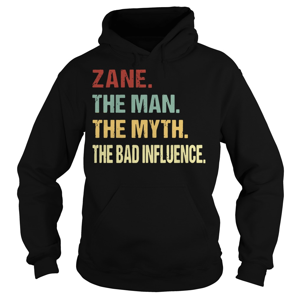 Zane the man the myth the bad influence Hoodie