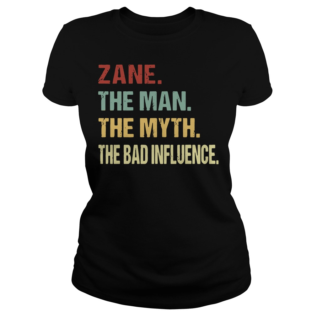 Zane the man the myth the bad influence Ladies tee