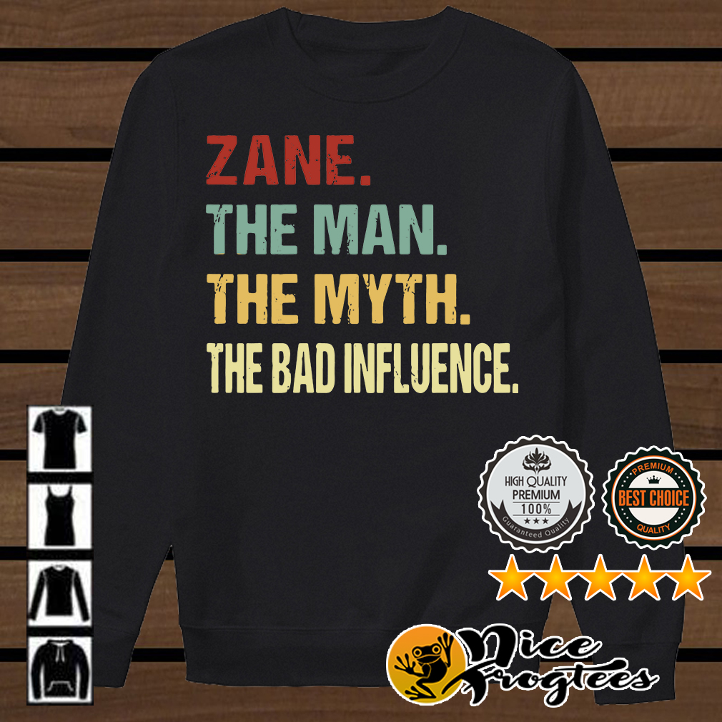 Zane the man the myth the bad influence shirt